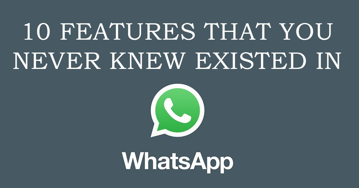 10 Features That You Never Knew Existed In WhatsApp