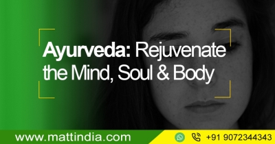 Ayurveda: Rejuvenate the Mind, Soul & Body