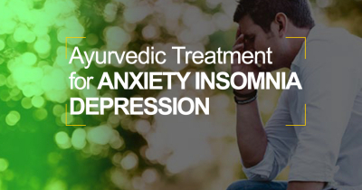 Ayurvedic Treatment For Anxiety, Depression, Insomnia