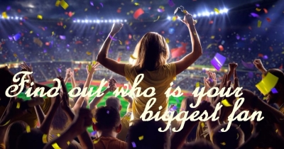 DISCOVER WHO IS YOUR BIGGEST FAN