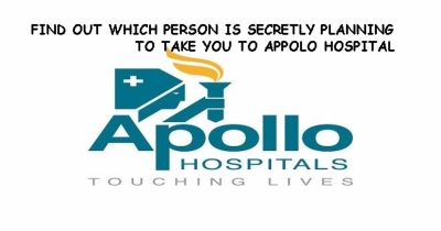 FIND OUT WHICH FRIEND IS SECRETLY PLANNING TO TAKE YOU TO APOlLO HOSPITAL