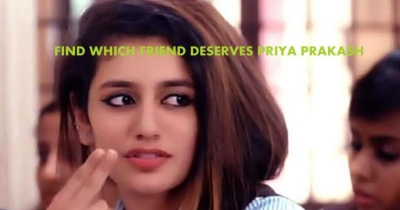 FIND WHICH FRIEND DESERVES PRIYA PRAKASH