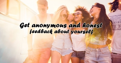 GET ANONYMOUS AND HONEST FEEDBACK ABOUT YOURSELF