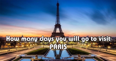 How many days you will go to visit PARIS?