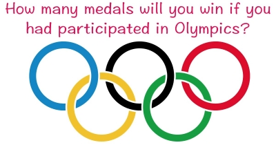 How many medals will you win if you had participated in Olympics?