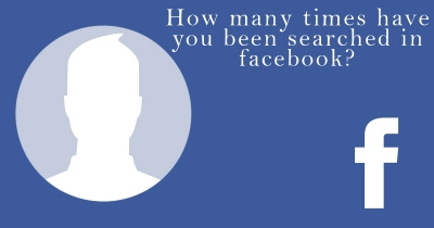 How many times have you been searched in facebook?