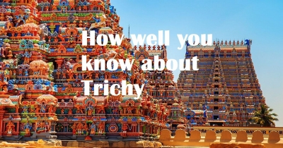 How well you Know about trichy