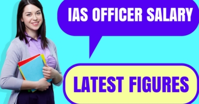 IAS Officer Salary : Facts, Figures & 7th Pay Commission