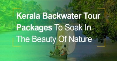 Kerala Backwater Tour Packages To Soak In The Beauty Of Natu