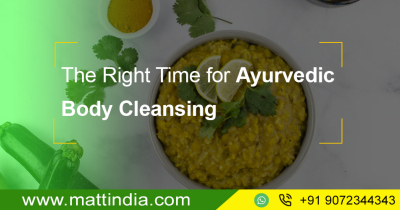 The Right Time for Ayurvedic Body Cleansing