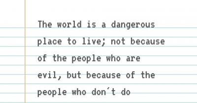 The world is a dangerous place to live.