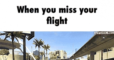 When you miss your flight