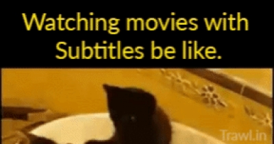 When you're watching a movie with subs