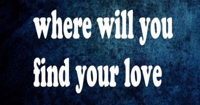 where will you find your love
