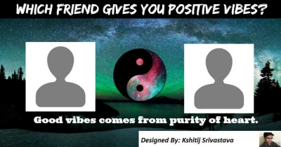 which friend gives you positive vibes??