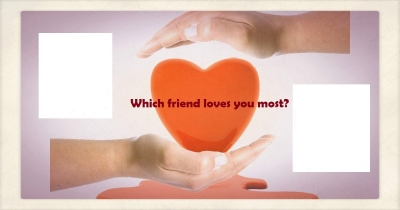 Which friend loves you most?