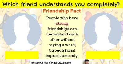 WHICH FRIEND UNDERSTAND YOU COMPLETELY......