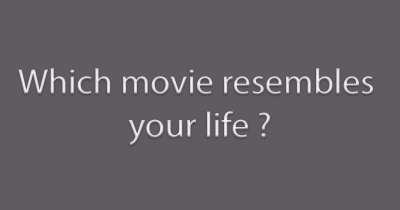 Which movie resembles your life ?
