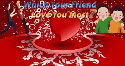 Which Your Friend Love You Most?