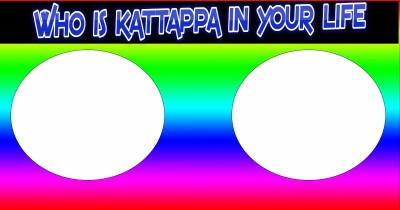 WHO IS KATTAPA OF YOUR LIFE?