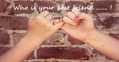 Who is your best friend ....... !