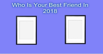 Who Is Your Best Friend In 2018 ?