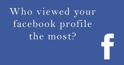 Who viewed your facebook profile the most?