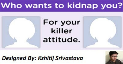 WHO WANTS TO KIDNAP YOU FOR YOUR KILLER ATTITUDE??