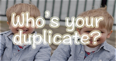 Who's your duplicate?